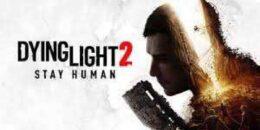 Dying Light 2 Stay Human: Yayın tarihi ve ön sipariş detayları Techland tarafından açıklandı